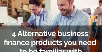 4 alternative business finance products you need to be familiar with