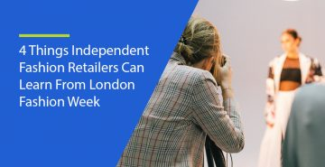 4 Things Independent Fashion Retailers can Learn from London Fashion Week